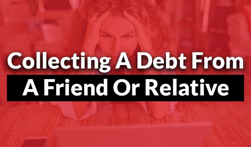 collecing debt from a friend or relative