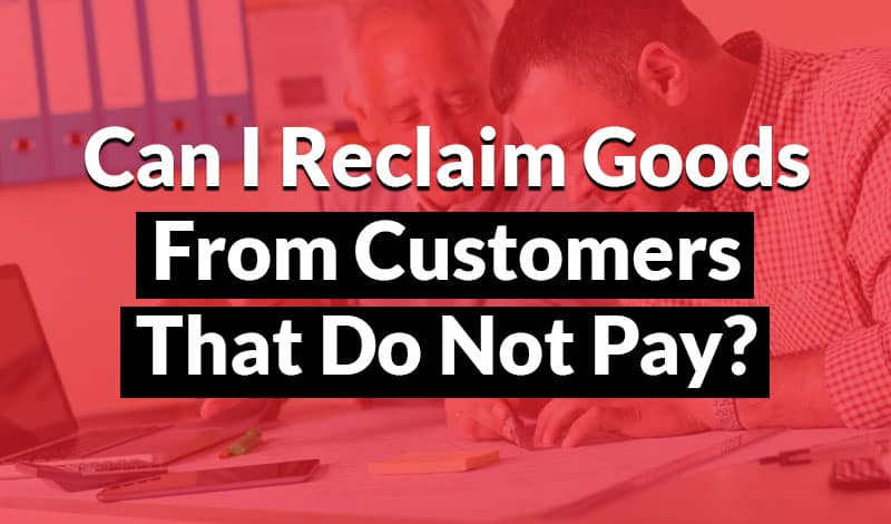 Reclaim Goods From a Customer That Does Not Pay