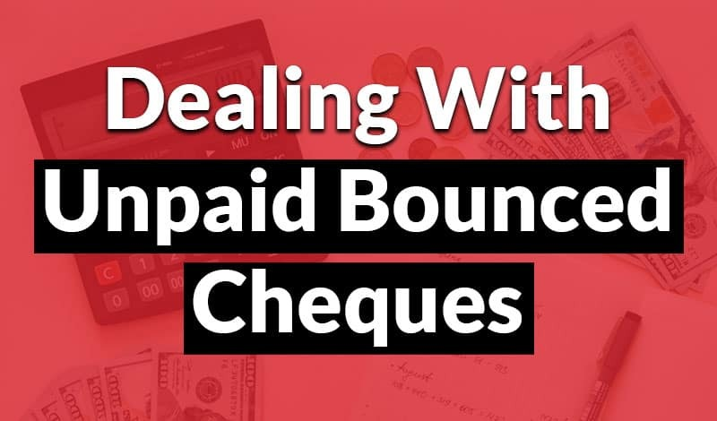 dealing with an unpaid bounced cheque