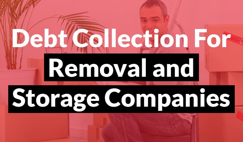 Debt Collection for Removal Companies Debt Collection for Removal and Storage Companies