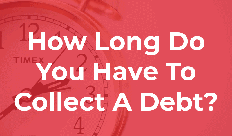 How Long Do You Have To Collect A Debt howlongdoyouhavetocollectdebt thumbCOMPRESSED
