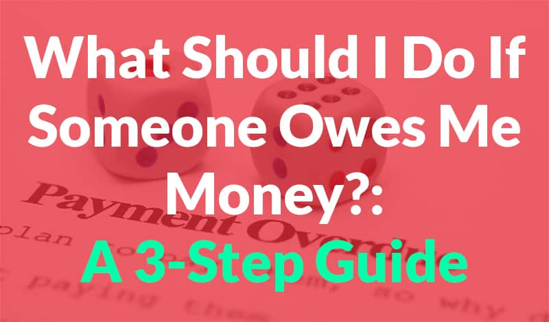 what should I do when someone owes me money