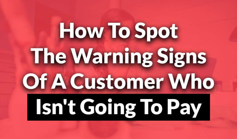 warning signs of someone who isn't going to pay