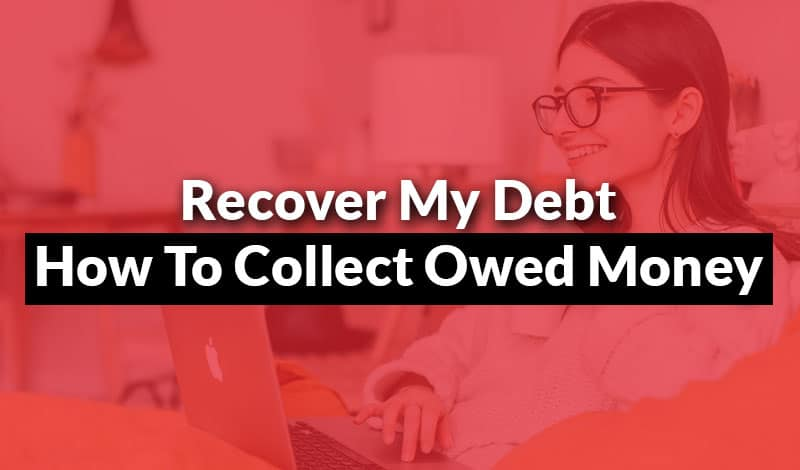 Recover My Debt - How To Collect Owed Money