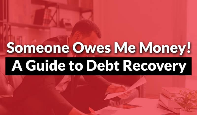 Someone Owes Me Money! A Guide to Debt Recovery